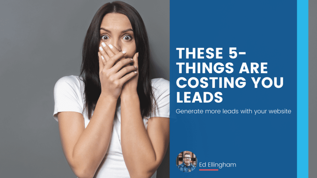 These 5 Things are costing you leads